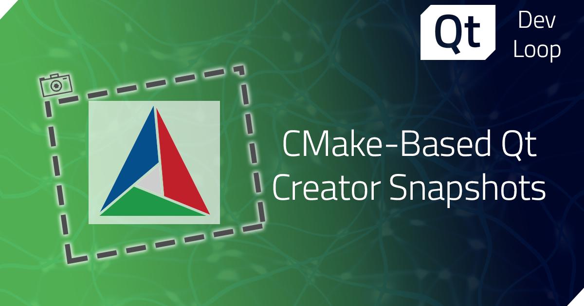 CMake-Based Qt Creator Snapshots