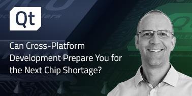 Can Cross-Platform Development Prepare You for the Next Chip Shortage?